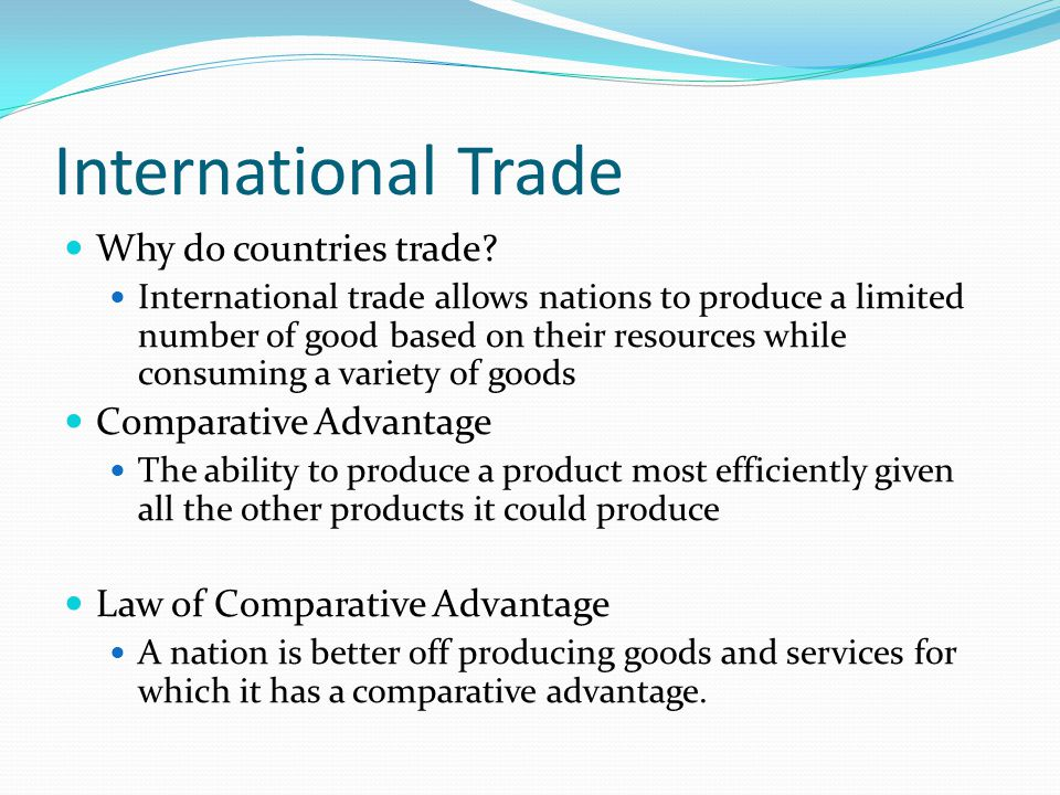 International Trade Why do countries trade Comparative Advantage