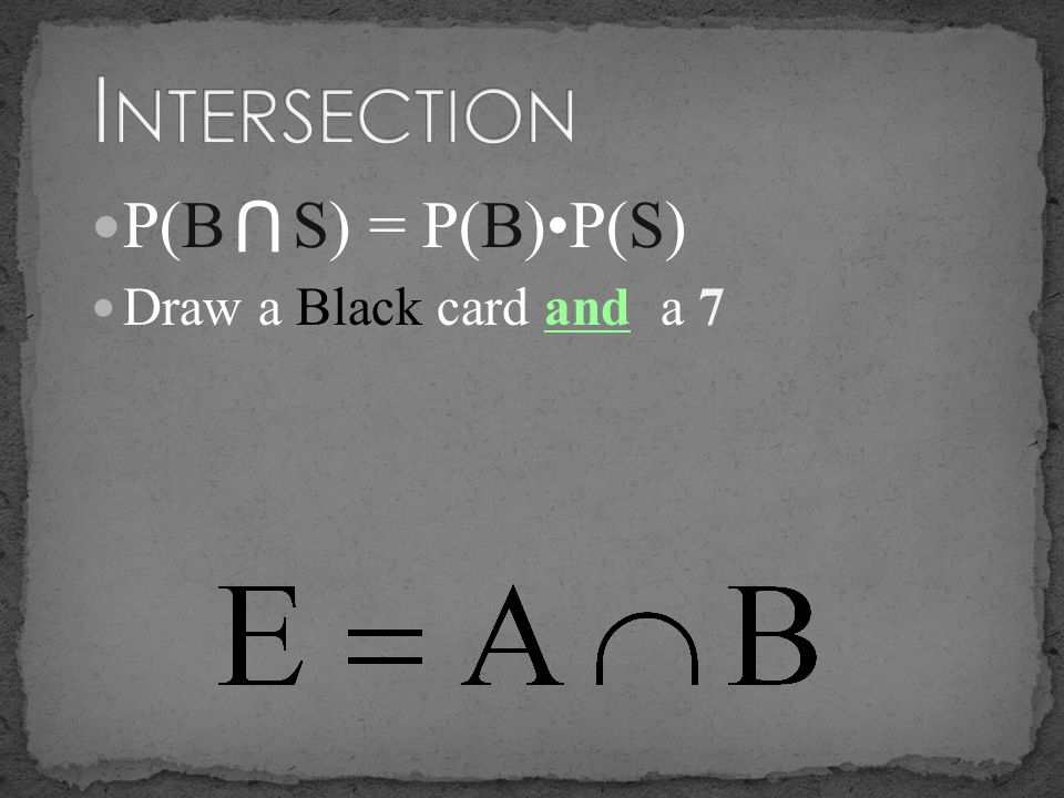 Intersection P(B S) = P(B)•P(S) Draw a Black card and a 7 U