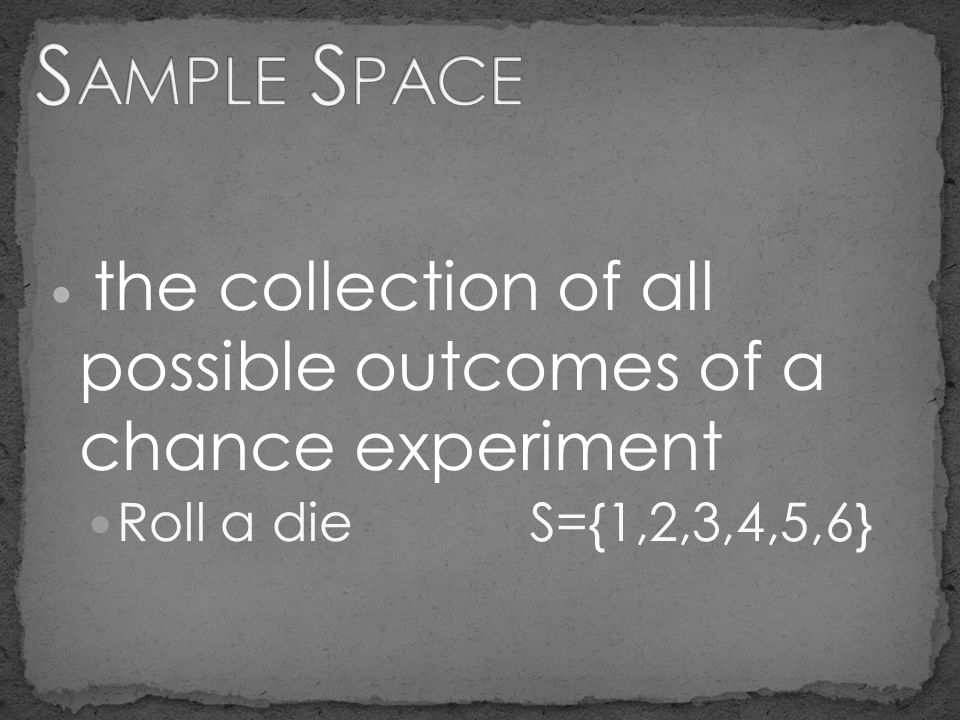 Sample Space Roll a die S={1,2,3,4,5,6}