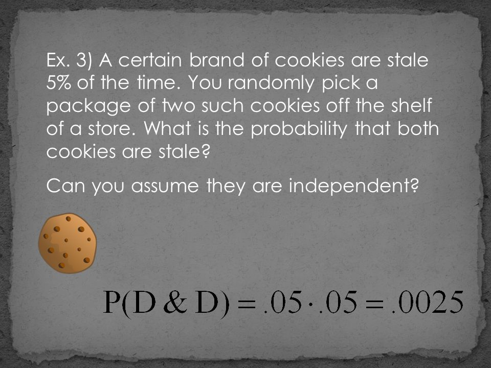 Ex. 3) A certain brand of cookies are stale 5% of the time