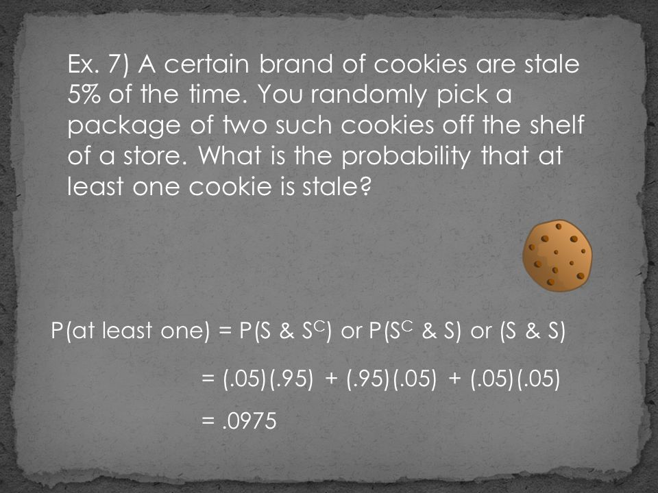 Ex. 7) A certain brand of cookies are stale 5% of the time