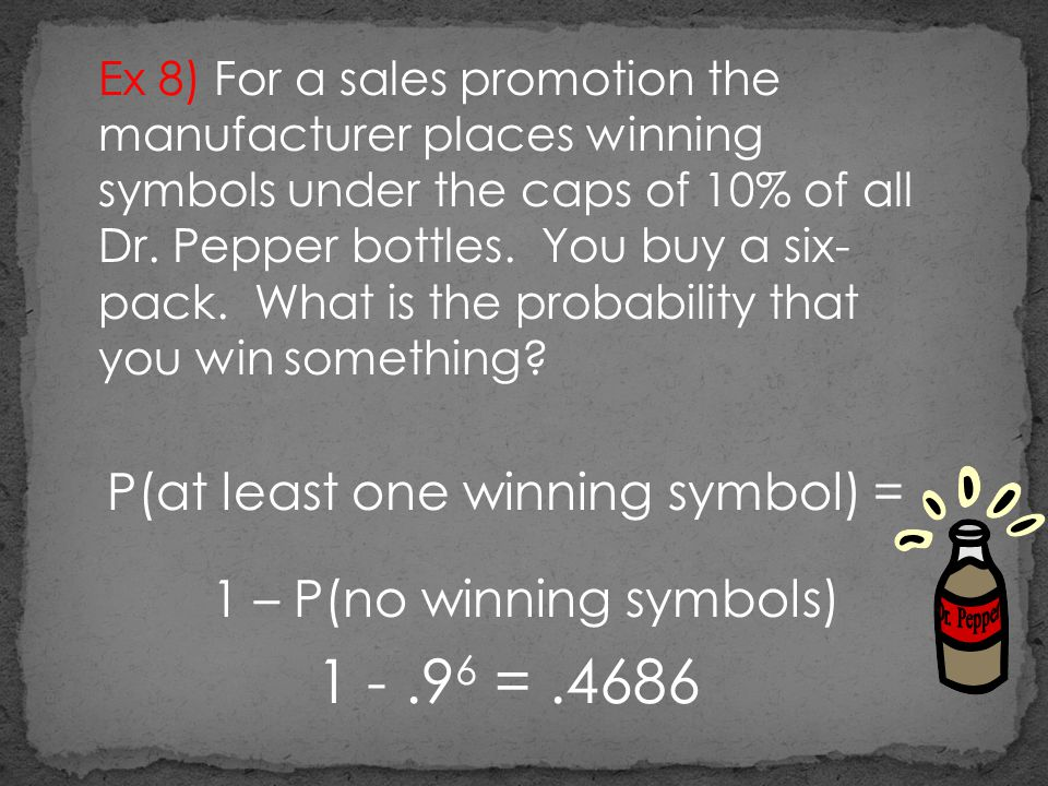1 - .96 = .4686 P(at least one winning symbol) =