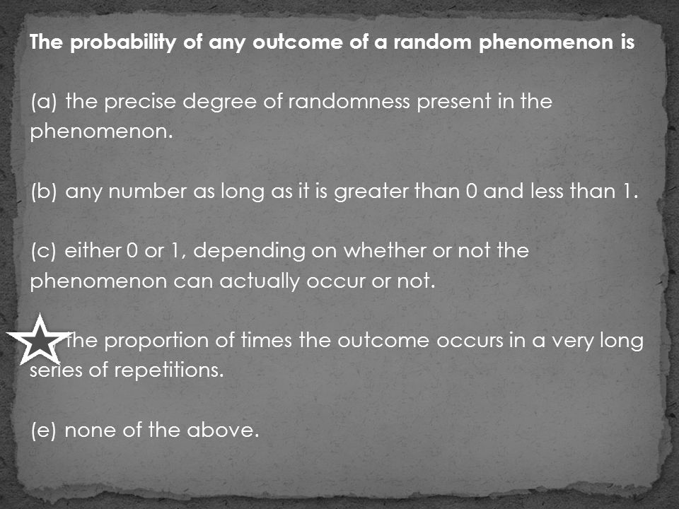 The probability of any outcome of a random phenomenon is