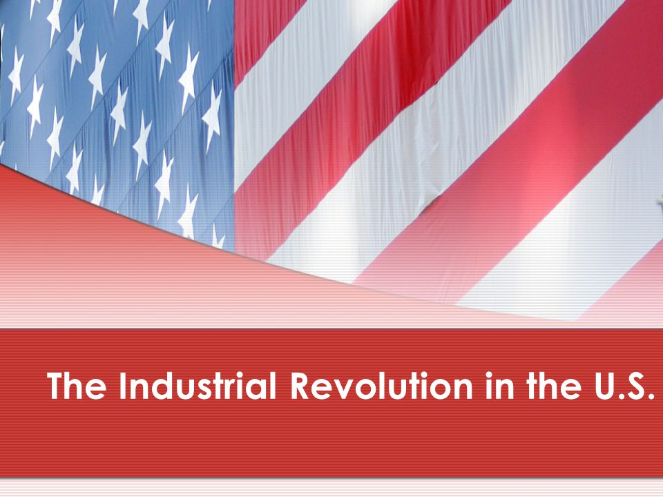 The Industrial Revolution in the U.S.