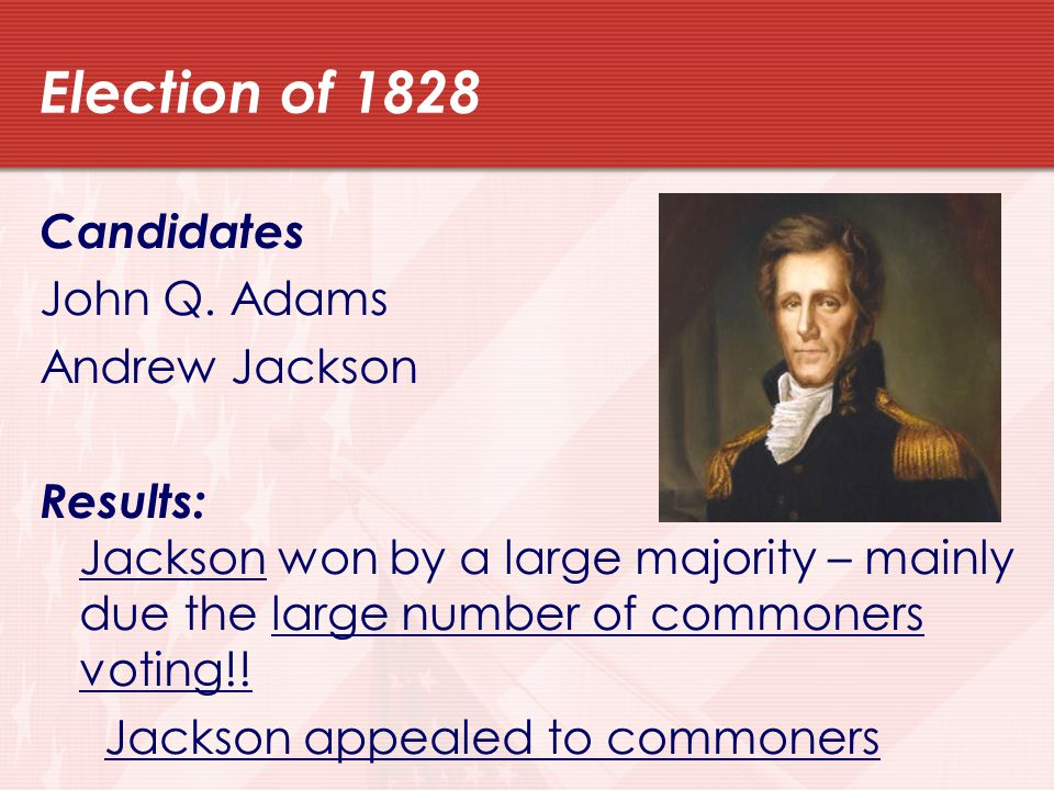 Election of 1828 Candidates John Q. Adams Andrew Jackson