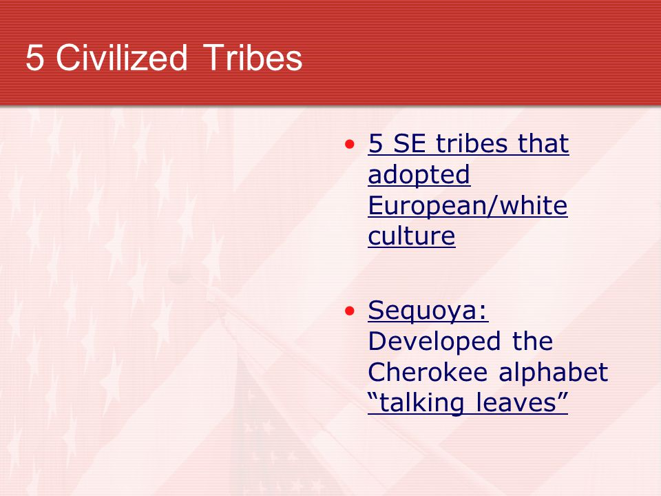 5 Civilized Tribes 5 SE tribes that adopted European/white culture