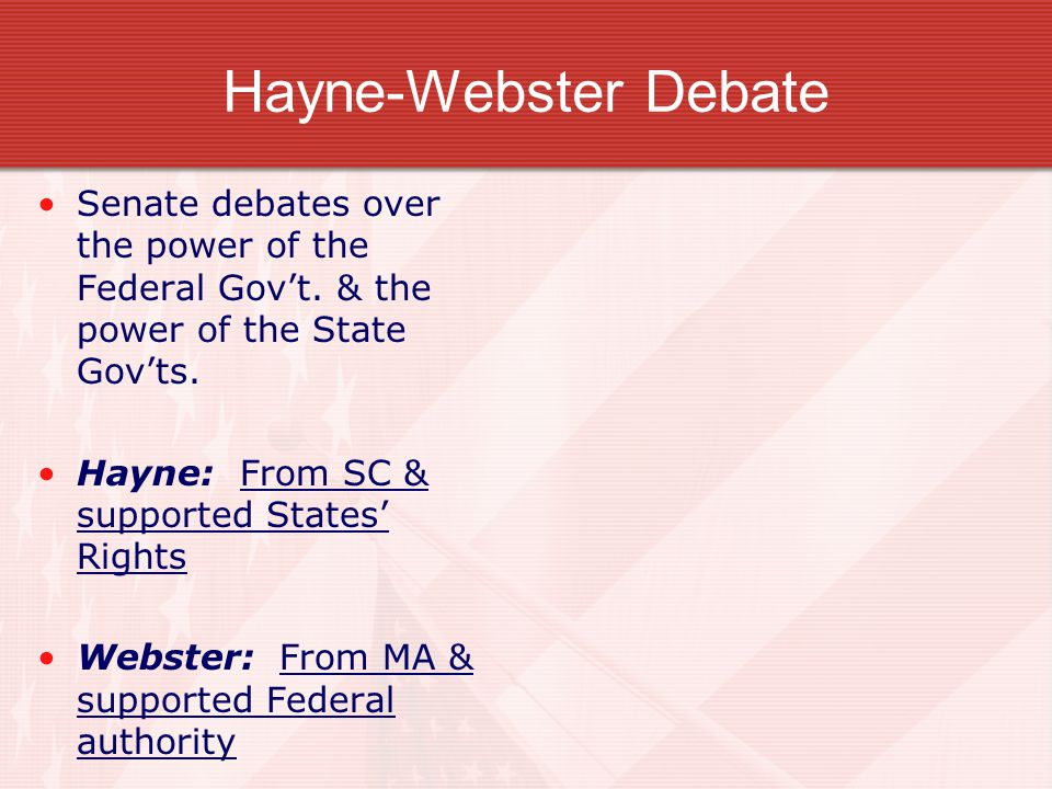 Hayne-Webster Debate Senate debates over the power of the Federal Gov't. & the power of the State Gov'ts.