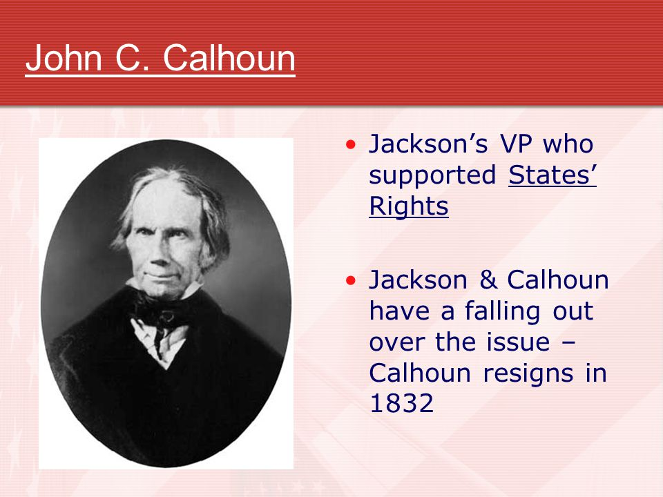 John C. Calhoun Jackson's VP who supported States' Rights
