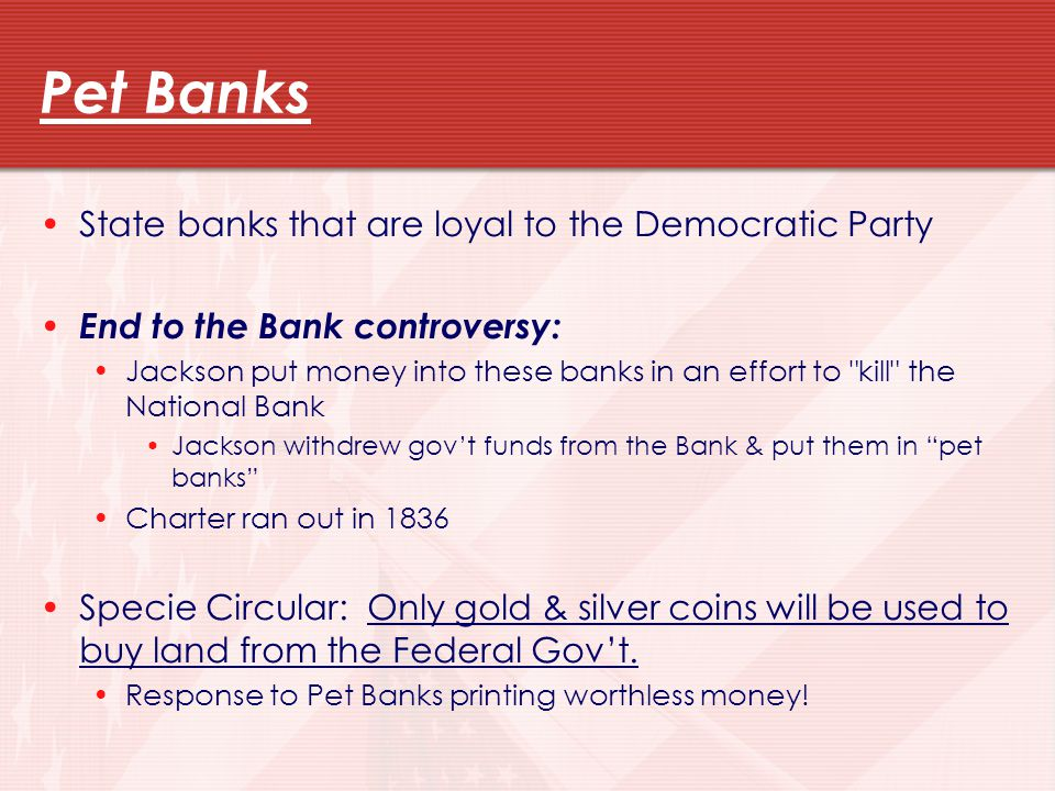 Pet Banks State banks that are loyal to the Democratic Party