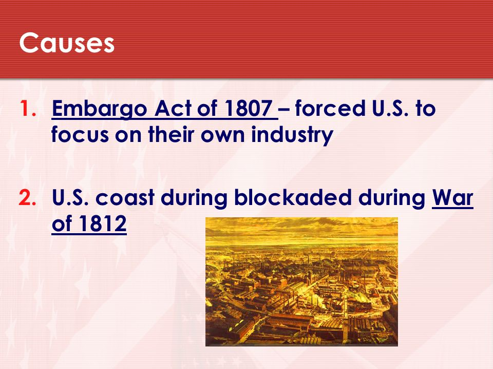 Causes Embargo Act of 1807 – forced U.S. to focus on their own industry.