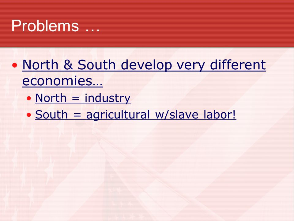 Problems … North & South develop very different economies…