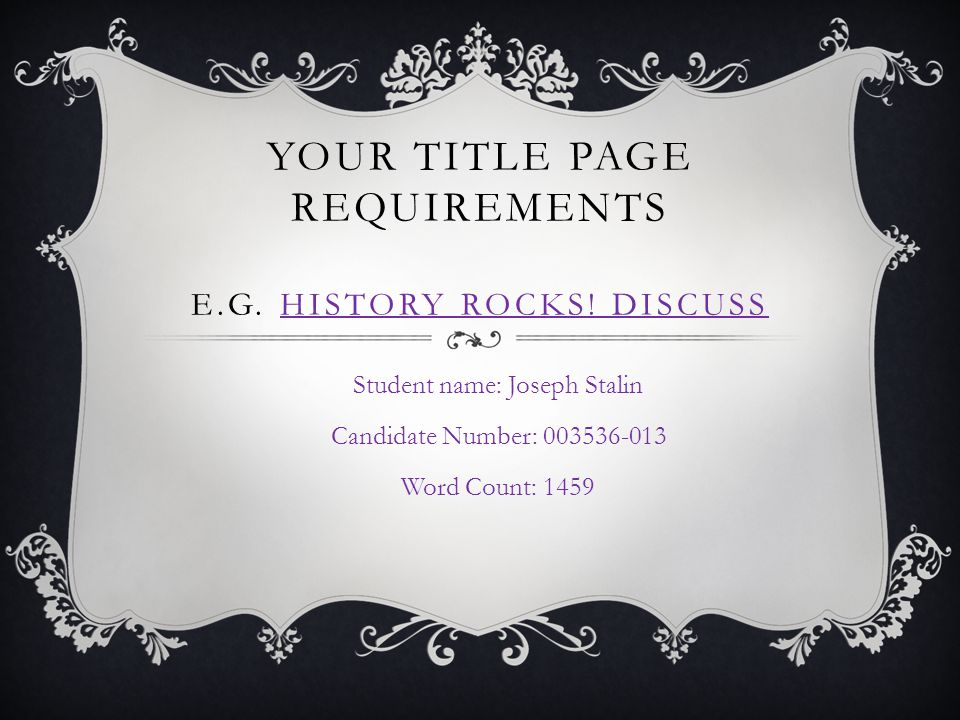Your Title Page Requirements e.g. History Rocks! Discuss
