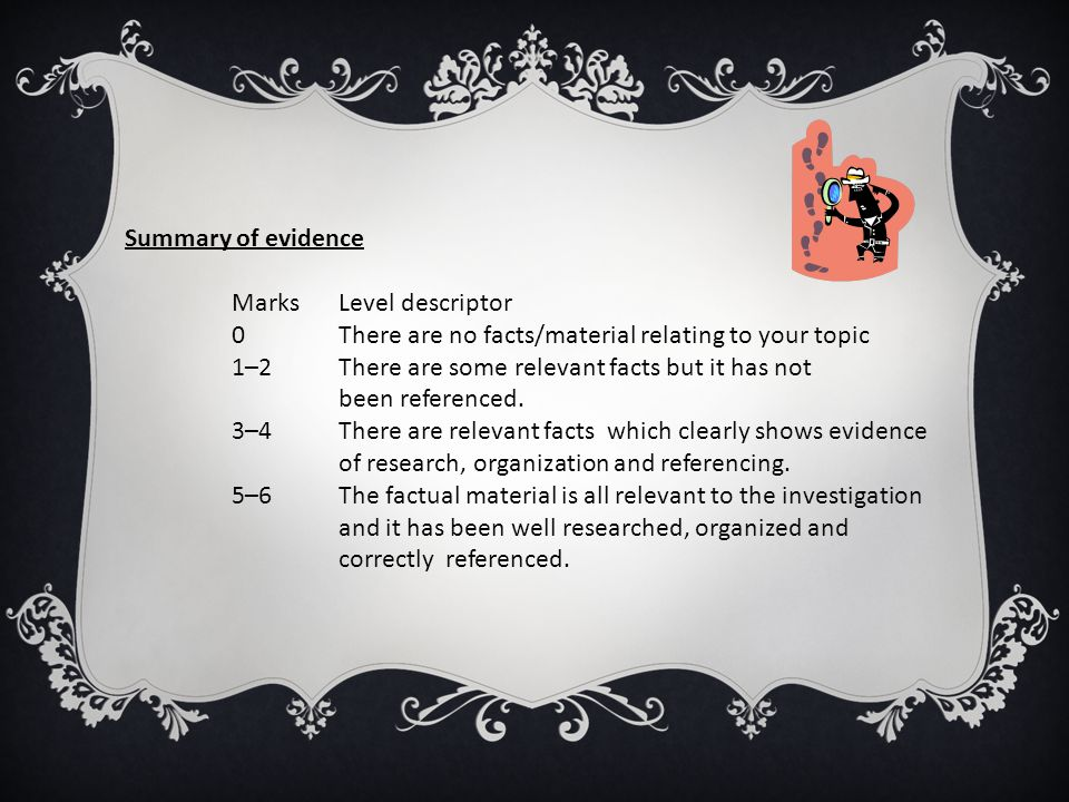 Summary of evidence Marks Level descriptor. 0 There are no facts/material relating to your topic.