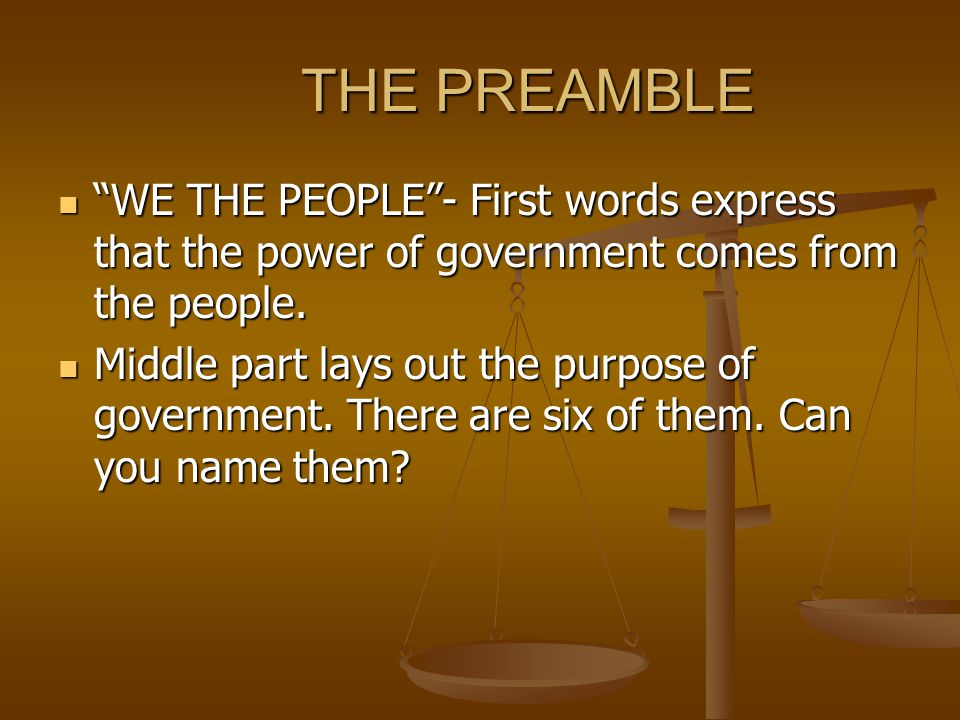 THE PREAMBLE WE THE PEOPLE - First words express that the power of government comes from the people.