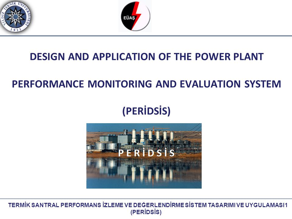 DESIGN AND APPLICATION OF THE POWER PLANT PERFORMANCE MONITORING AND EVALUATION SYSTEM (PERİDSİS)