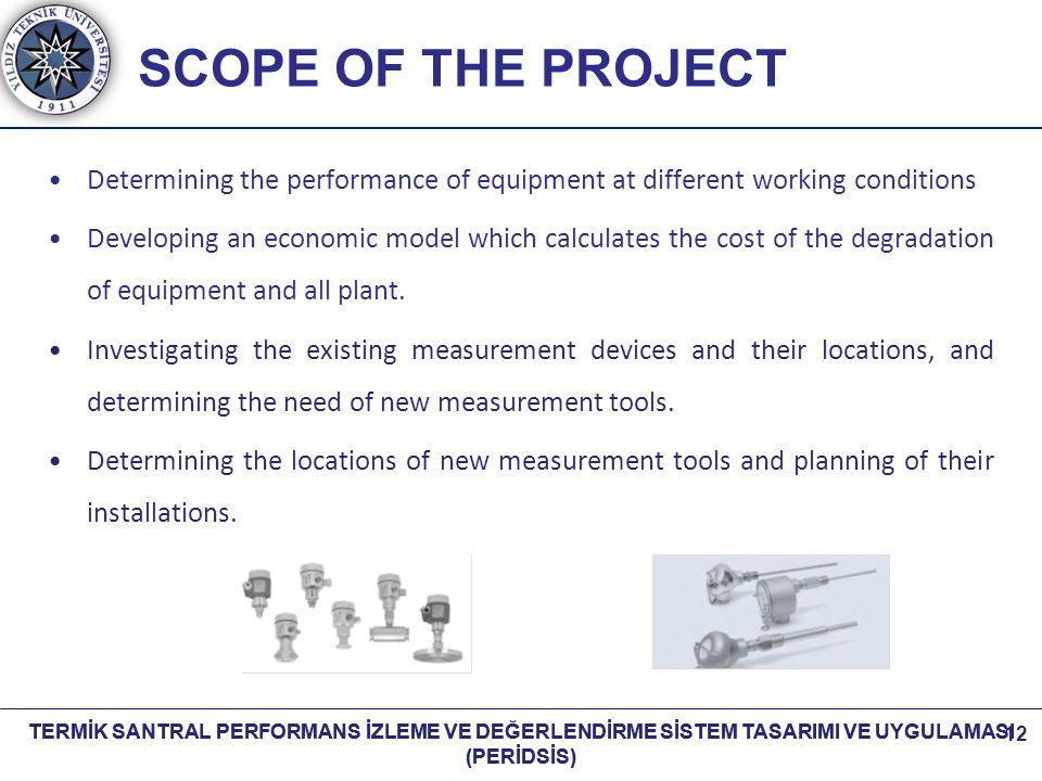 SCOPE OF THE PROJECT Determining the performance of equipment at different working conditions.