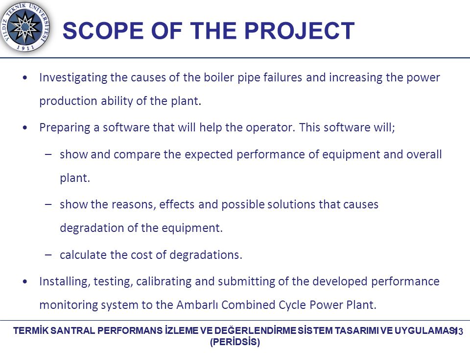 SCOPE OF THE PROJECT Investigating the causes of the boiler pipe failures and increasing the power production ability of the plant.