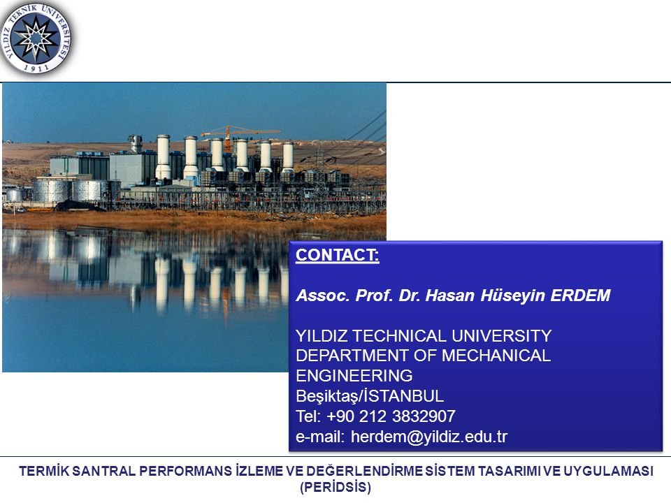 CONTACT: Assoc. Prof. Dr. Hasan Hüseyin ERDEM. YILDIZ TECHNICAL UNIVERSITY. DEPARTMENT OF MECHANICAL ENGINEERING.