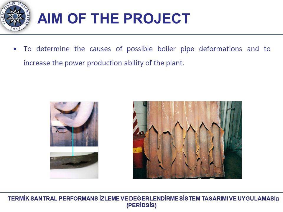 AIM OF THE PROJECT To determine the causes of possible boiler pipe deformations and to increase the power production ability of the plant.
