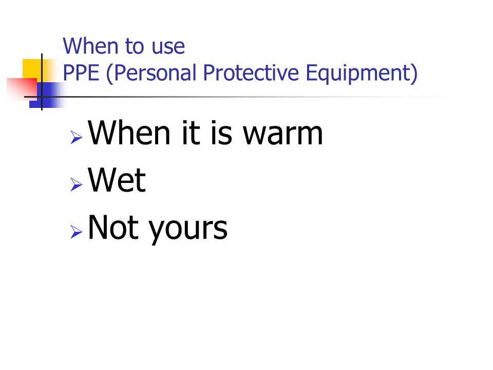 When to use PPE (Personal Protective Equipment)