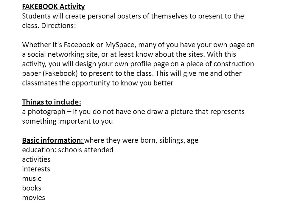 FAKEBOOK Activity Students will create personal posters of themselves to present to the class.