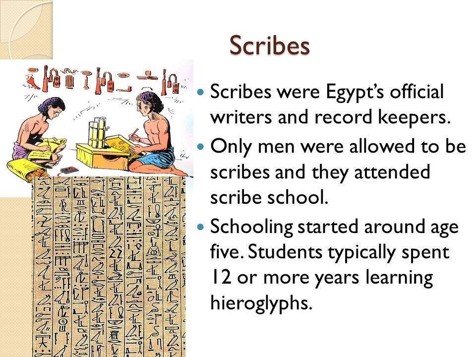 Scribes Scribes were Egypt's official writers and record keepers.
