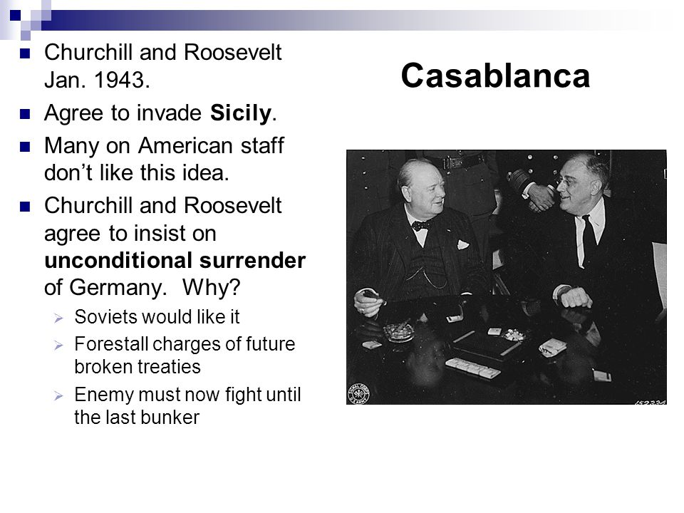 Casablanca Churchill and Roosevelt Jan. 1943. Agree to invade Sicily.