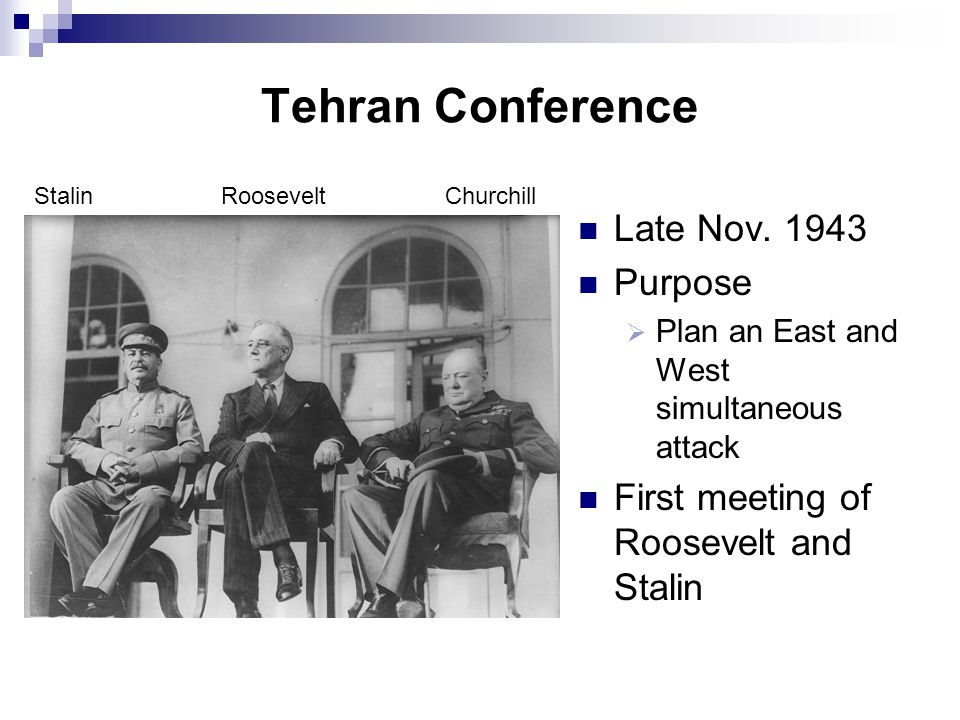 Tehran Conference Late Nov. 1943 Purpose