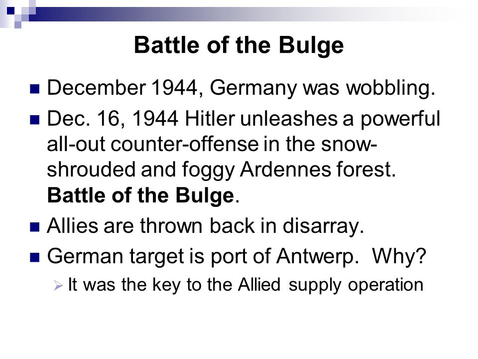 Battle of the Bulge December 1944, Germany was wobbling.
