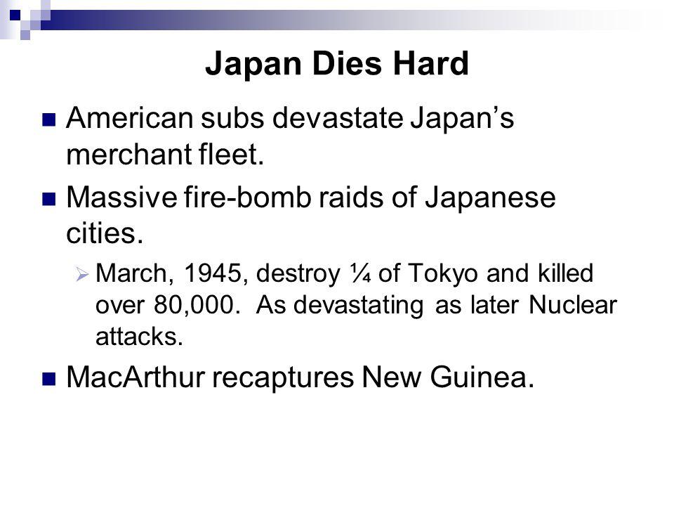 Japan Dies Hard American subs devastate Japan's merchant fleet.