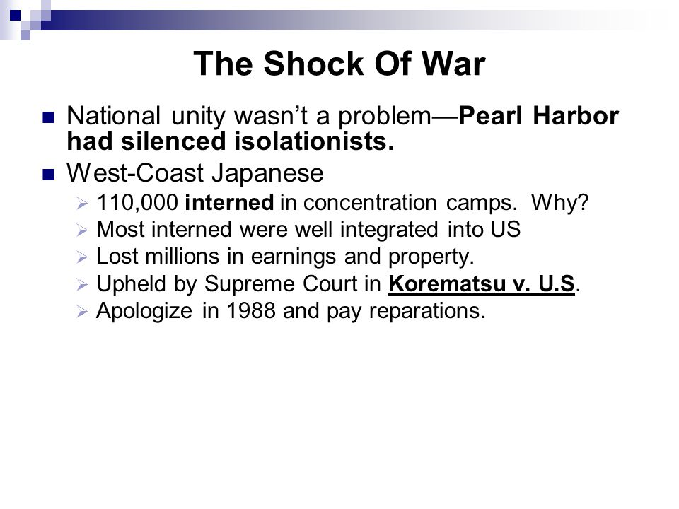 The Shock Of War National unity wasn't a problem—Pearl Harbor had silenced isolationists. West-Coast Japanese.