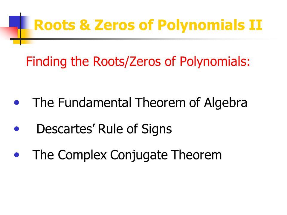 Roots & Zeros of Polynomials II