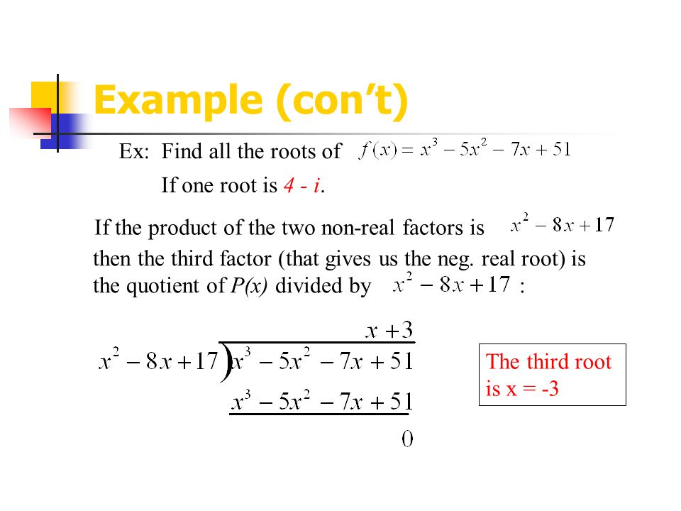 Example (con't) Ex: Find all the roots of If one root is 4 - i.