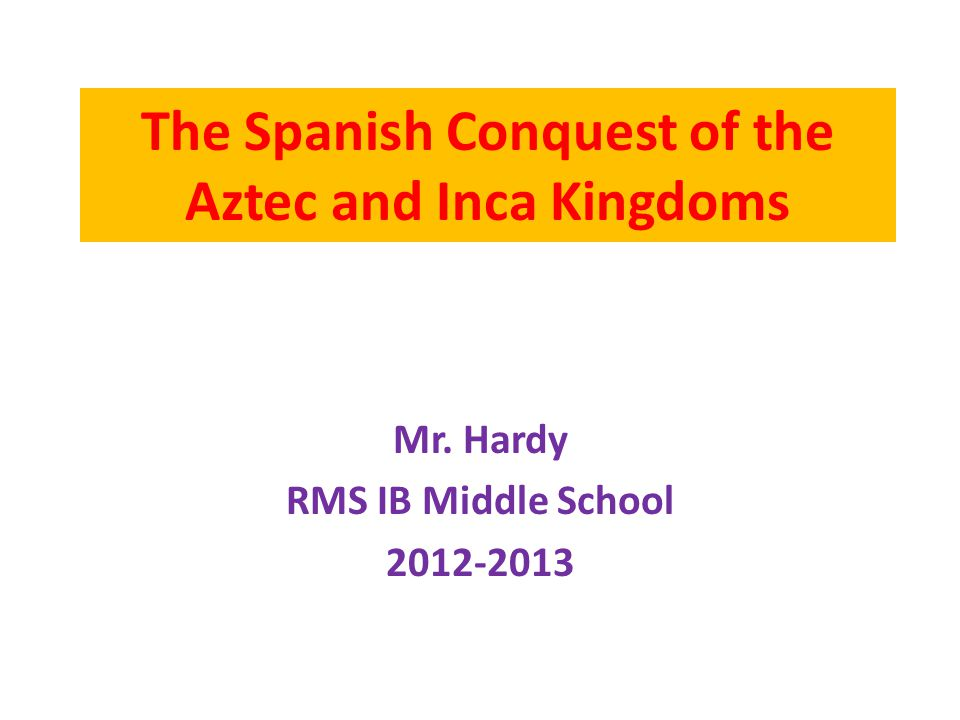 The Spanish Conquest of the Aztec and Inca Kingdoms