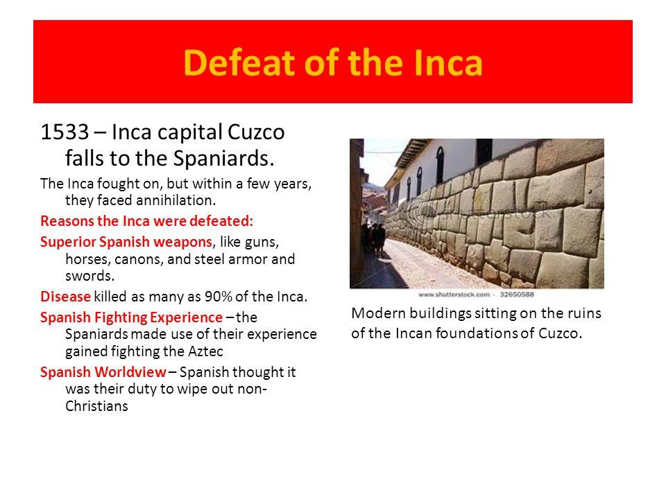 Defeat of the Inca 1533 – Inca capital Cuzco falls to the Spaniards.