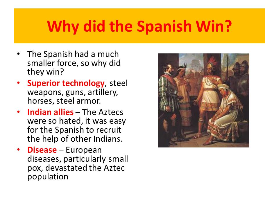 Why did the Spanish Win The Spanish had a much smaller force, so why did they win