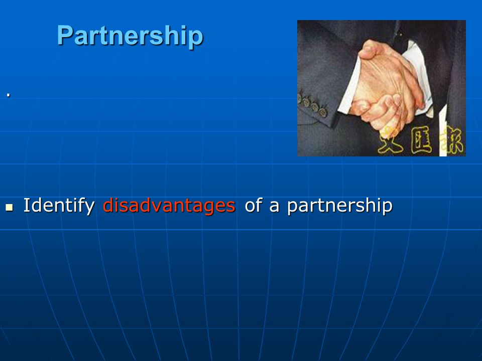 Partnership . Identify disadvantages of a partnership