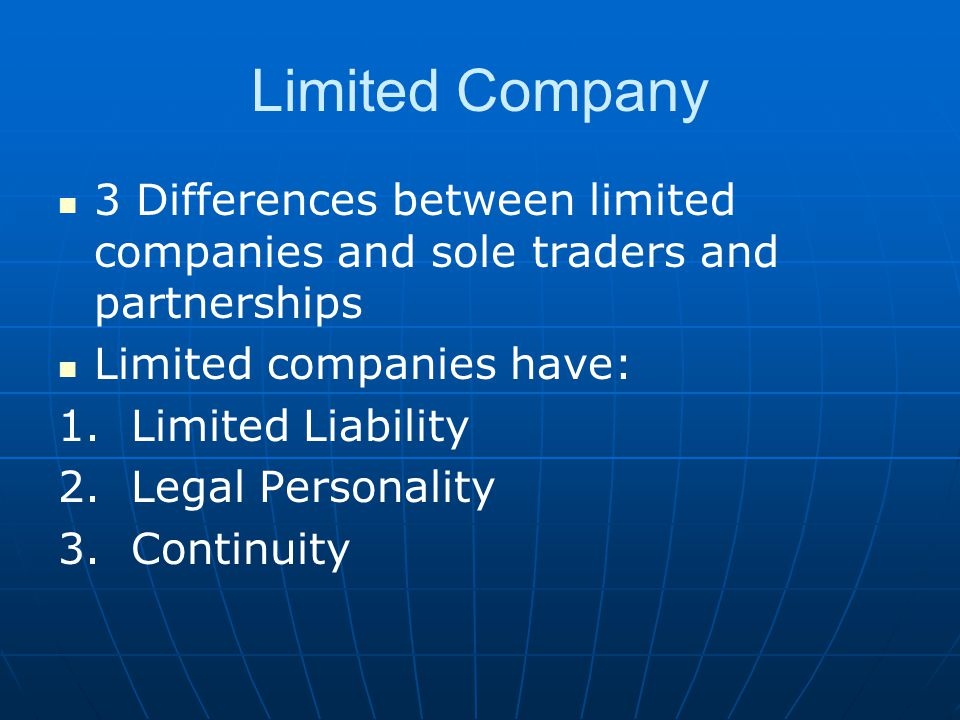 Limited Company 3 Differences between limited companies and sole traders and partnerships. Limited companies have: