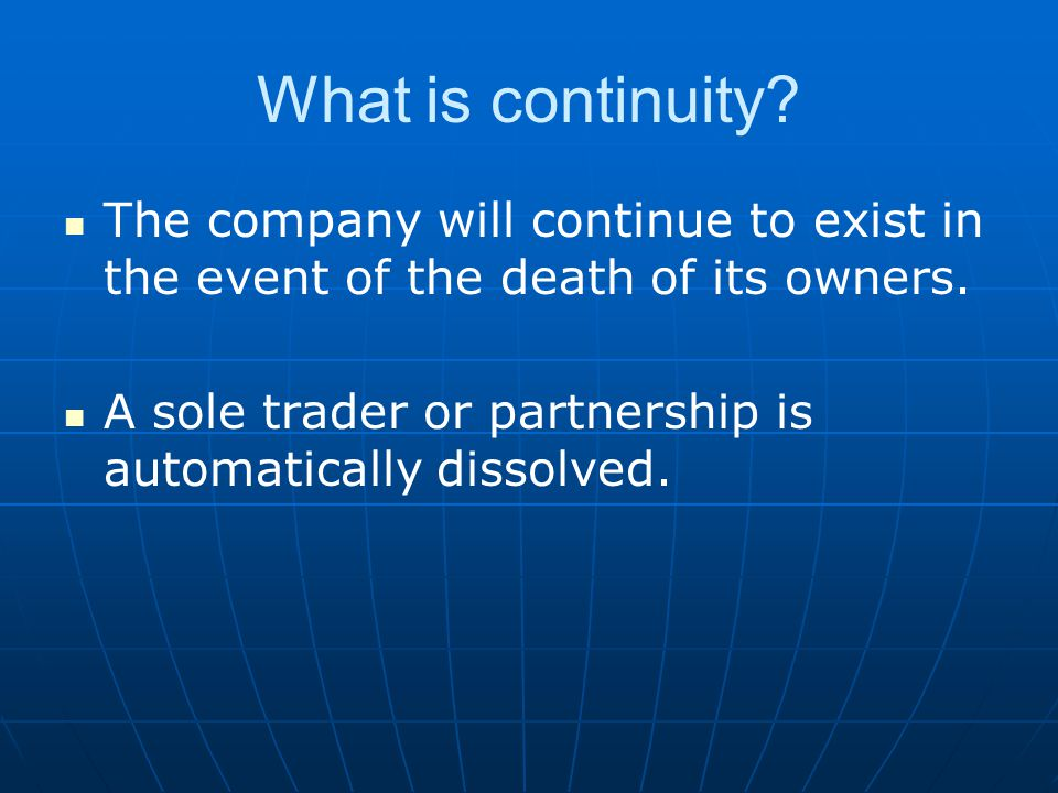 What is continuity The company will continue to exist in the event of the death of its owners.