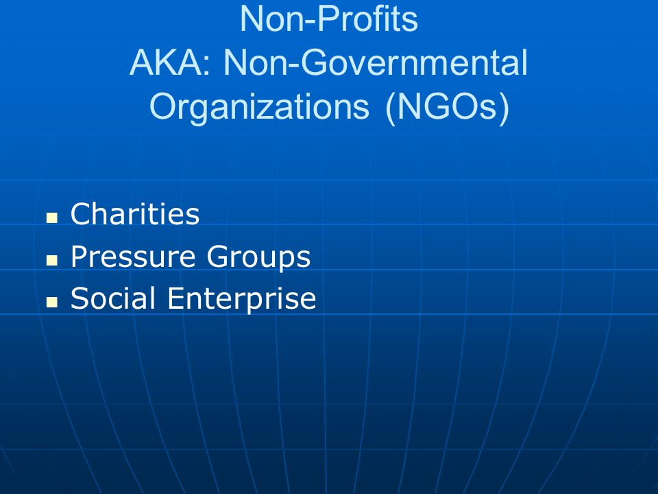 Non-Profits AKA: Non-Governmental Organizations (NGOs)