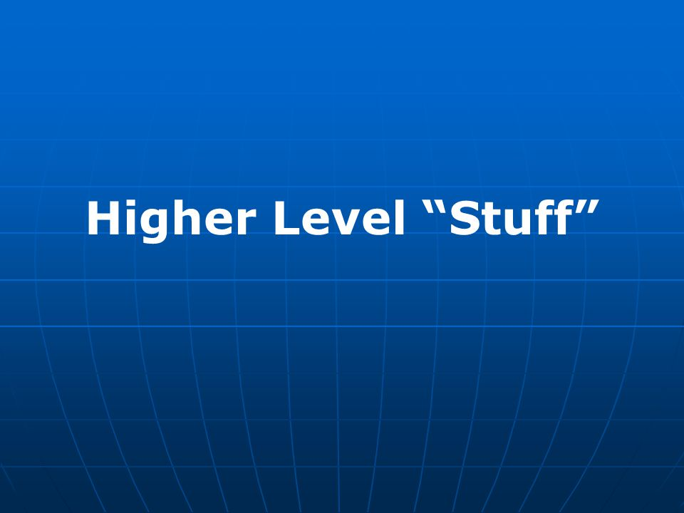 Higher Level Stuff