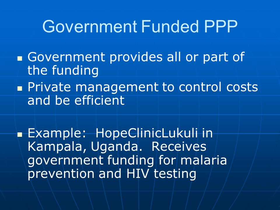 Government Funded PPP Government provides all or part of the funding