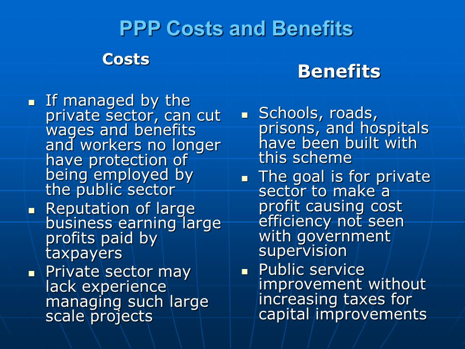 PPP Costs and Benefits Benefits Costs