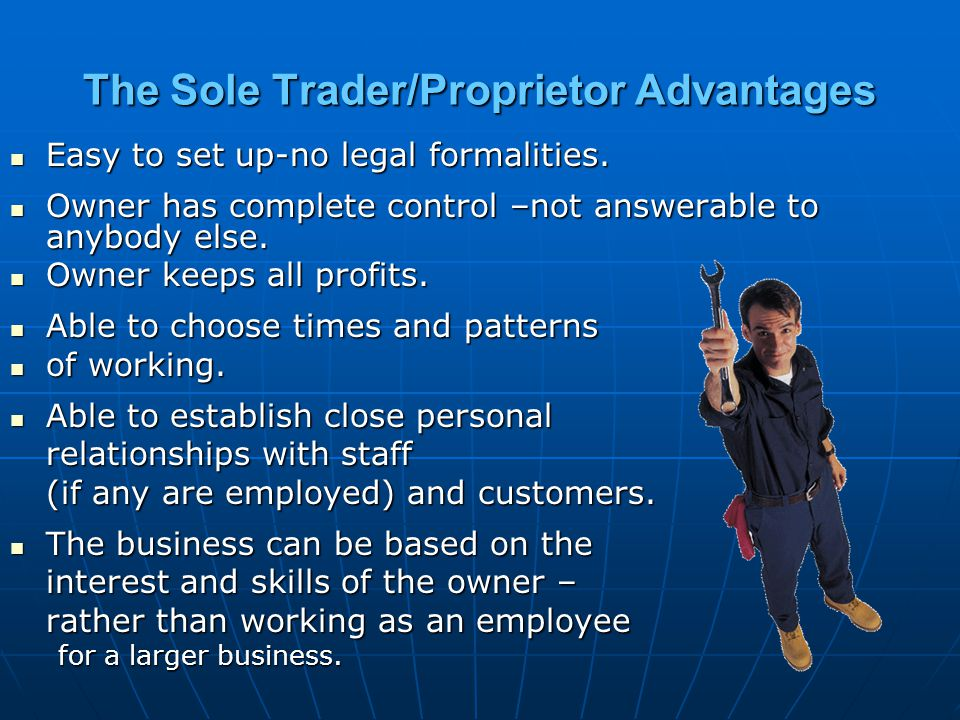 The Sole Trader/Proprietor Advantages
