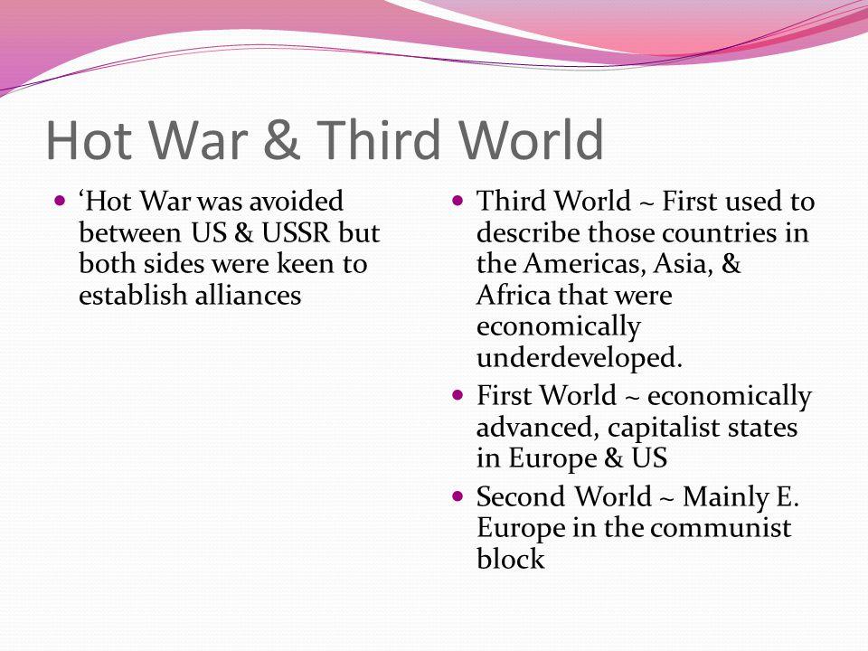 Hot War & Third World 'Hot War was avoided between US & USSR but both sides were keen to establish alliances.