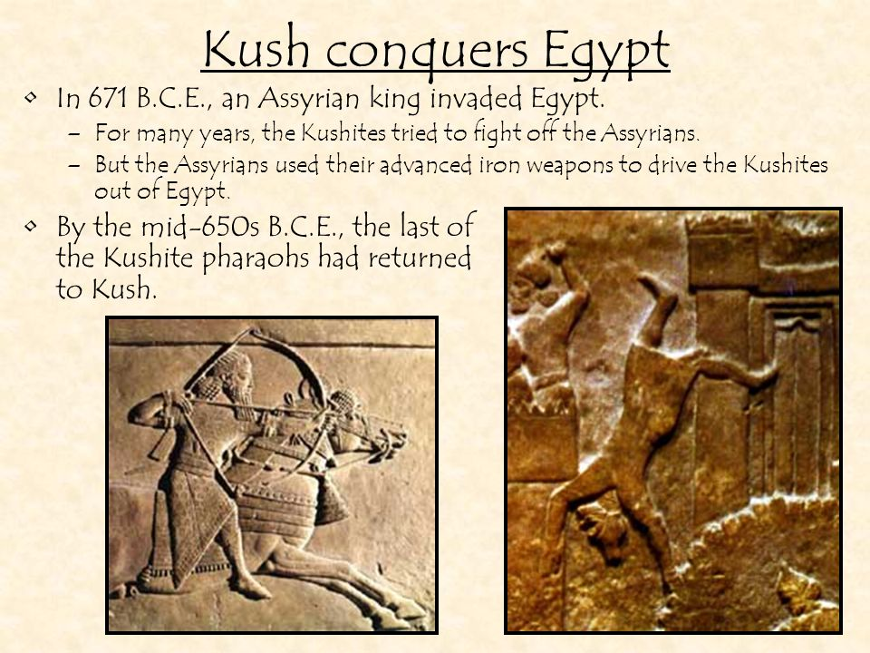 Kush conquers Egypt In 671 B.C.E., an Assyrian king invaded Egypt.