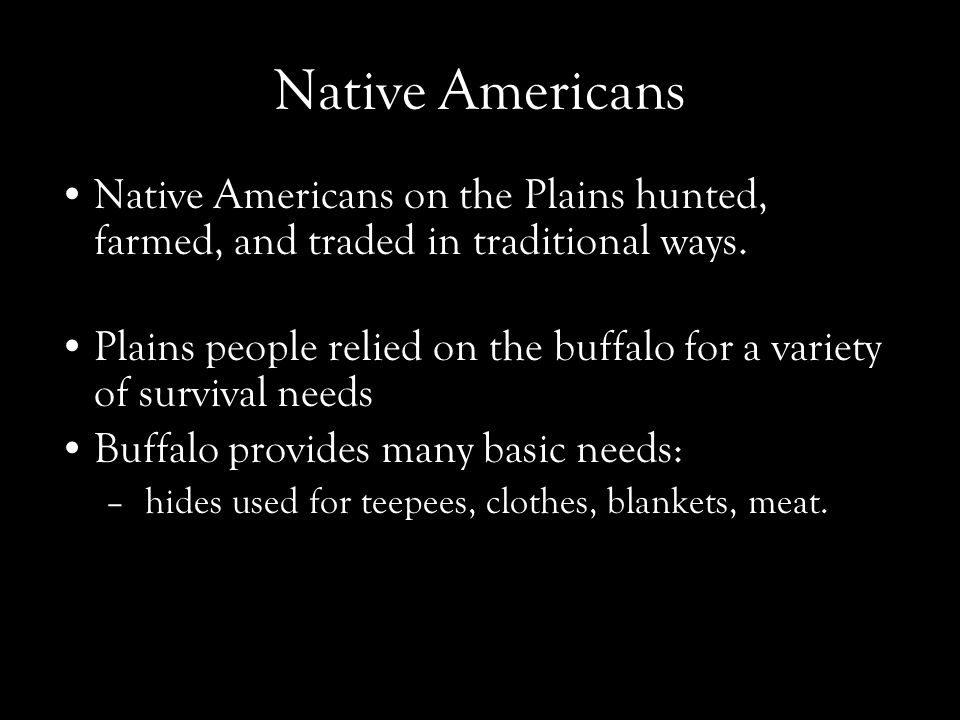 Native Americans Native Americans on the Plains hunted, farmed, and traded in traditional ways.