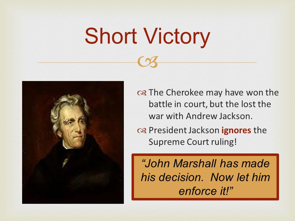 John Marshall has made his decision. Now let him enforce it!