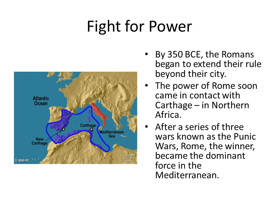 Fight for Power By 350 BCE, the Romans began to extend their rule beyond their city.