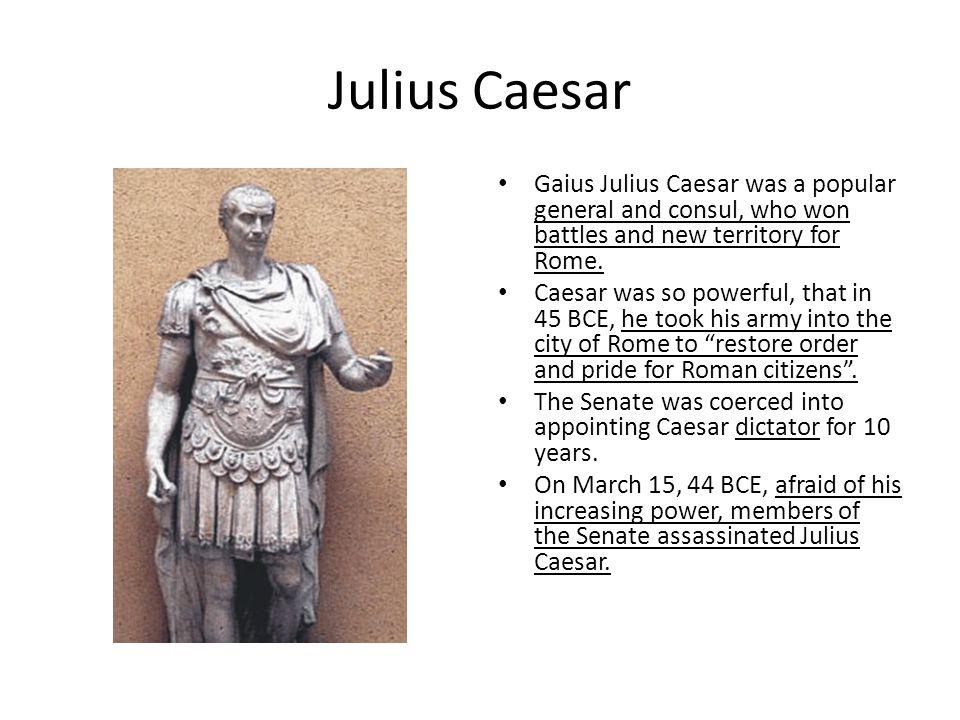 Julius Caesar Gaius Julius Caesar was a popular general and consul, who won battles and new territory for Rome.